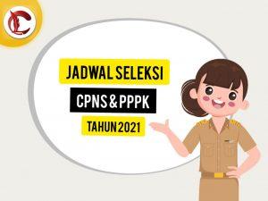 Resmi Rilis, Berikut Jadwal Seleksi CPNS & PPPK 2021